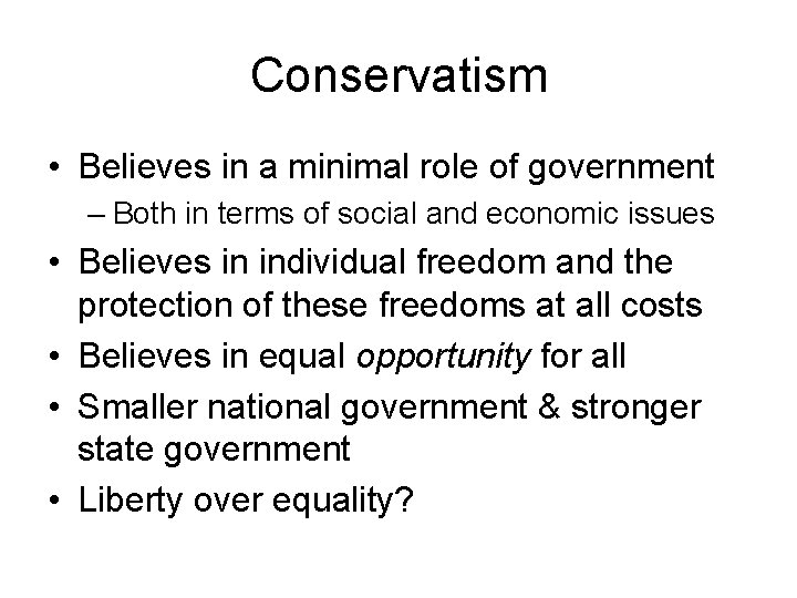 Conservatism • Believes in a minimal role of government – Both in terms of