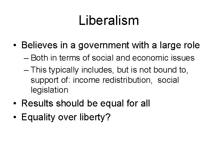 Liberalism • Believes in a government with a large role – Both in terms