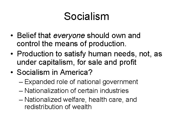 Socialism • Belief that everyone should own and control the means of production. •