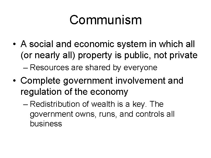 Communism • A social and economic system in which all (or nearly all) property
