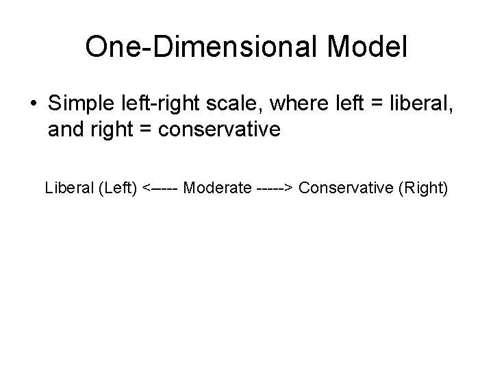 One-Dimensional Model • Simple left-right scale, where left = liberal, and right = conservative