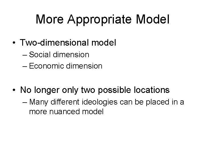 More Appropriate Model • Two-dimensional model – Social dimension – Economic dimension • No