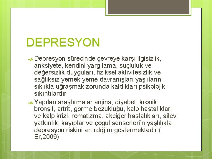 DEPRESYON Depresyon sürecinde çevreye karşı ilgisizlik, anksiyete, kendini yargılama, suçluluk ve değersizlik duyguları, fiziksel