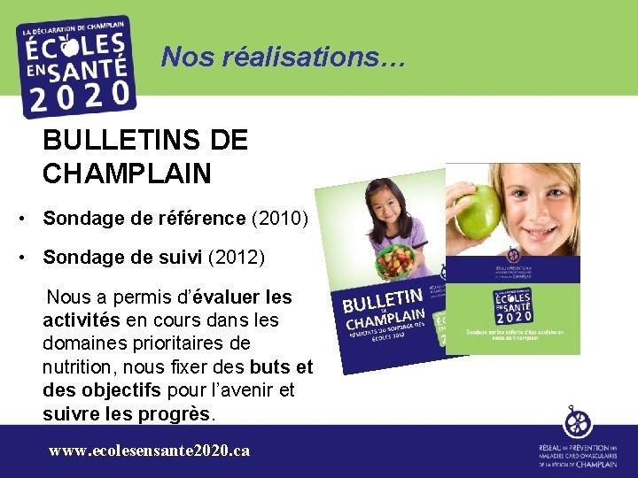 Nos réalisations… BULLETINS DE CHAMPLAIN • Sondage de référence (2010) • Sondage de suivi