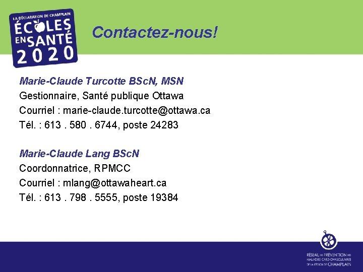 Contactez-nous! Marie-Claude Turcotte BSc. N, MSN Gestionnaire, Santé publique Ottawa Courriel : marie-claude. turcotte@ottawa.