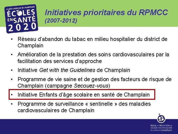 Initiatives prioritaires du RPMCC (2007 -2012) • Réseau d'abandon du tabac en milieu hospitalier