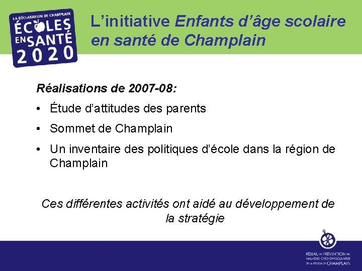 L'initiative Enfants d'âge scolaire en santé de Champlain Réalisations de 2007 -08: • Étude