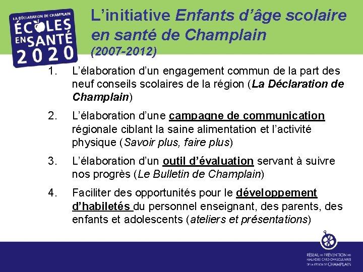 L'initiative Enfants d'âge scolaire en santé de Champlain (2007 -2012) 1. L'élaboration d'un engagement