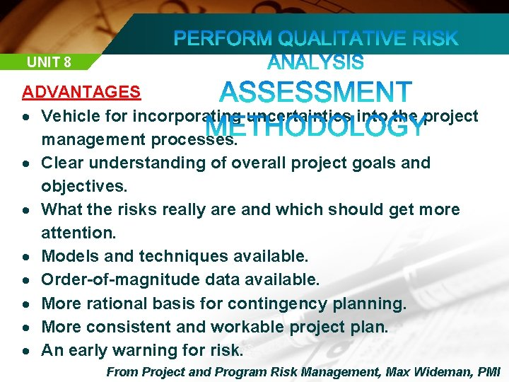 UNIT 8 ADVANTAGES Vehicle for incorporating uncertainties into the project management processes. Clear understanding