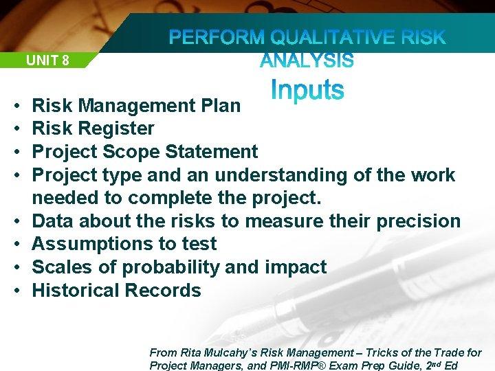 UNIT 8 • • Risk Management Plan Risk Register Project Scope Statement Project type