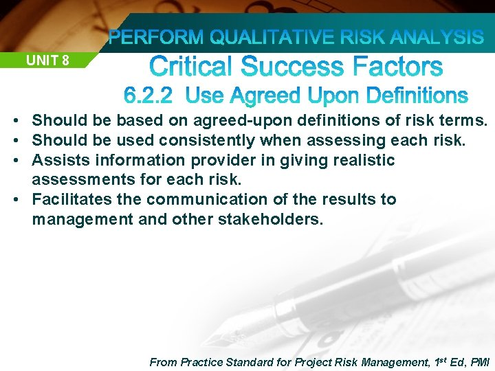 UNIT 8 • Should be based on agreed-upon definitions of risk terms. • Should