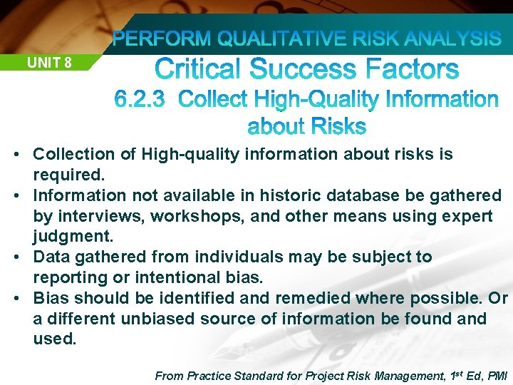 UNIT 8 • Collection of High-quality information about risks is required. • Information not