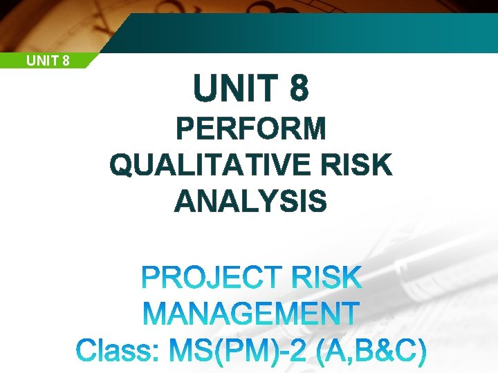 UNIT 8 PERFORM QUALITATIVE RISK ANALYSIS