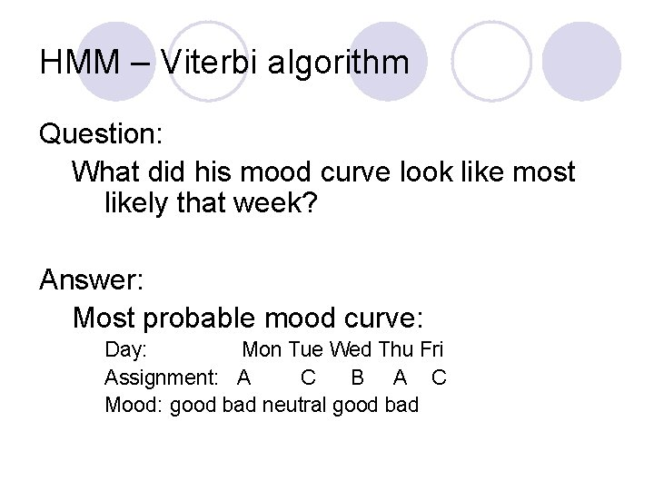 HMM – Viterbi algorithm Question: What did his mood curve look like most likely