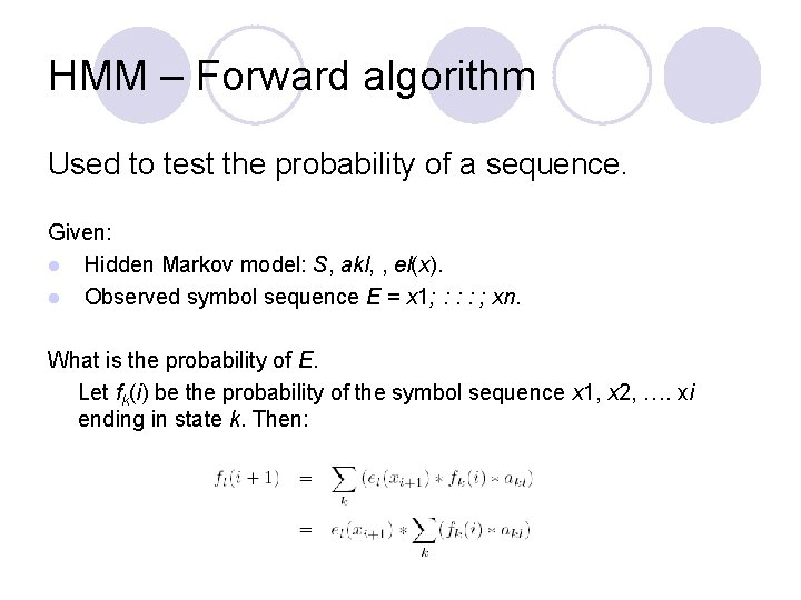 HMM – Forward algorithm Used to test the probability of a sequence. Given: l