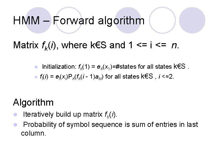 HMM – Forward algorithm Matrix fk(i), where k€S and 1 <= i <= n.