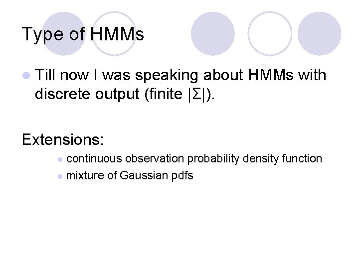 Type of HMMs l Till now I was speaking about HMMs with discrete output