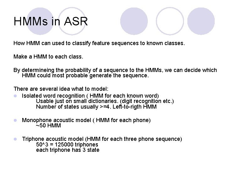 HMMs in ASR How HMM can used to classify feature sequences to known classes.
