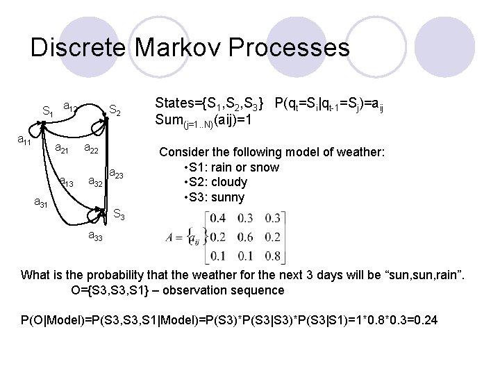 Discrete Markov Processes S 1 a 12 a 11 a 21 a 13 S
