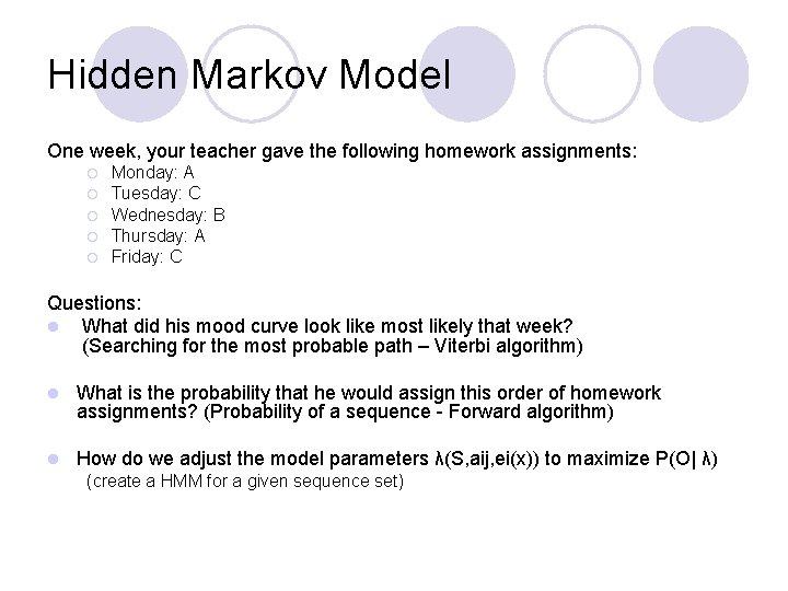 Hidden Markov Model One week, your teacher gave the following homework assignments: ¡ ¡