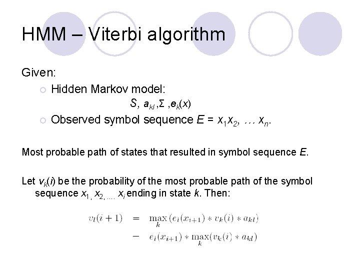 HMM – Viterbi algorithm Given: ¡ Hidden Markov model: S, akl , Σ ,