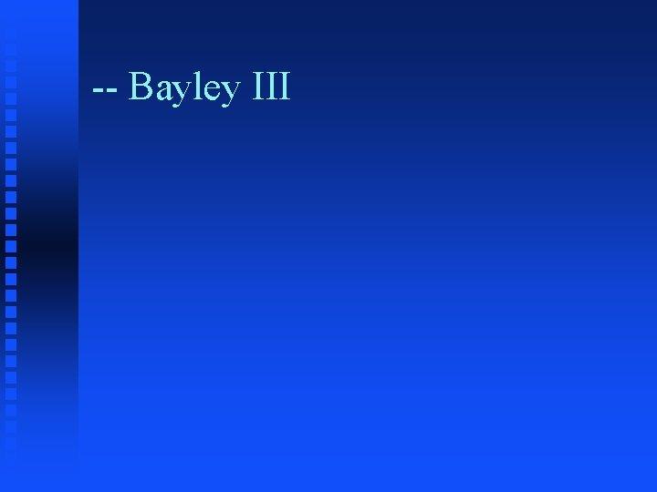 -- Bayley III