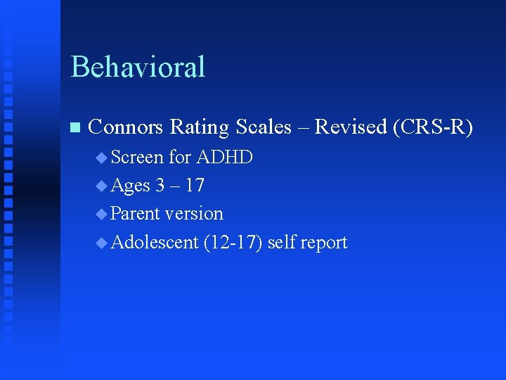 Behavioral n Connors Rating Scales – Revised (CRS-R) u Screen for ADHD u Ages