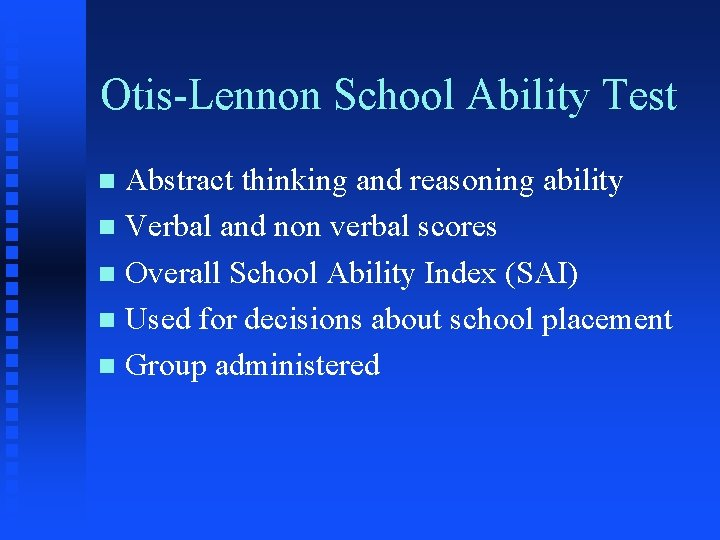 Otis-Lennon School Ability Test Abstract thinking and reasoning ability n Verbal and non verbal