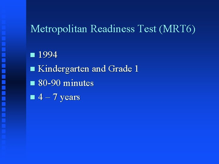 Metropolitan Readiness Test (MRT 6) 1994 n Kindergarten and Grade 1 n 80 -90