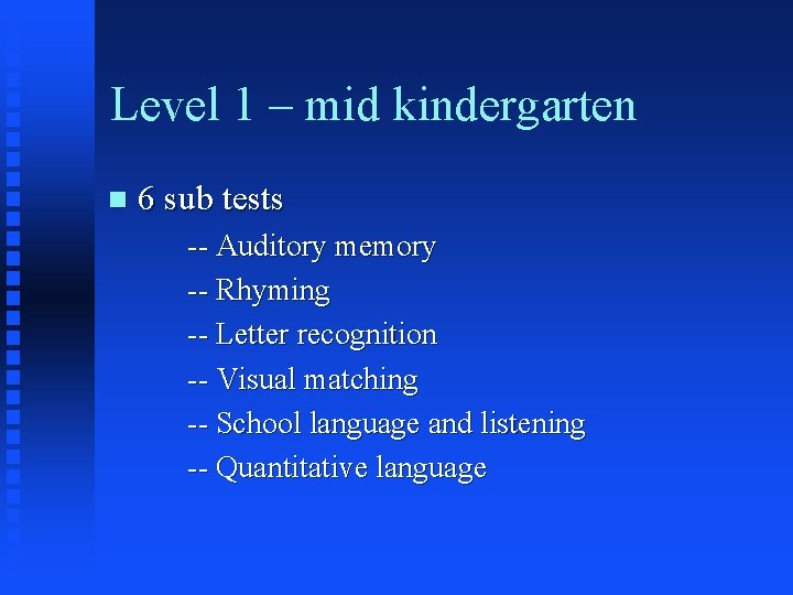 Level 1 – mid kindergarten n 6 sub tests -- Auditory memory -- Rhyming