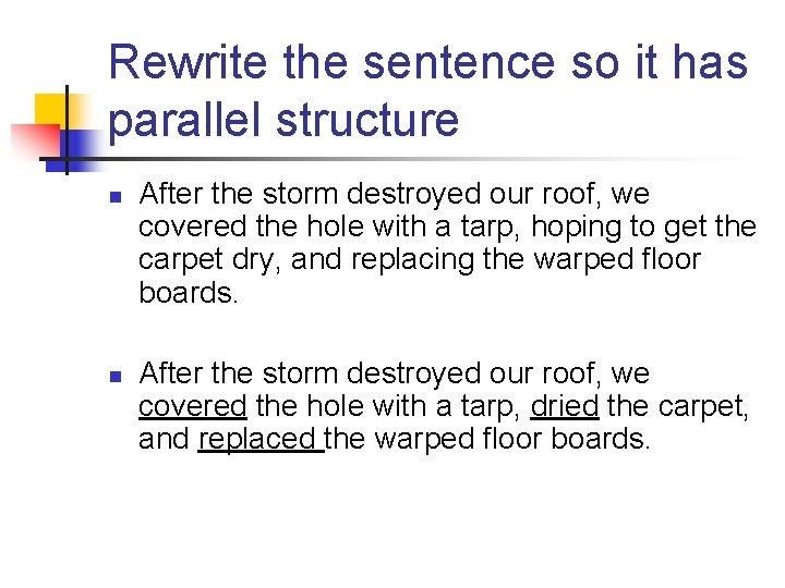 Rewrite the sentence so it has parallel structure n n After the storm destroyed