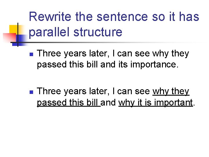 Rewrite the sentence so it has parallel structure n n Three years later, I