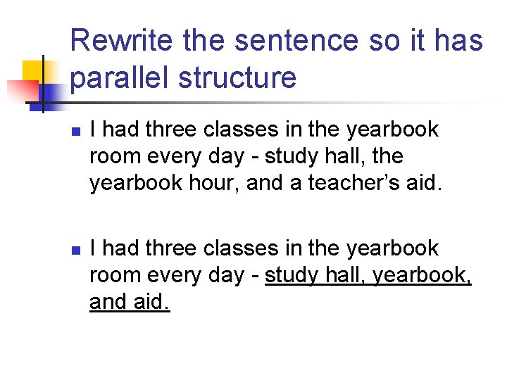 Rewrite the sentence so it has parallel structure n n I had three classes
