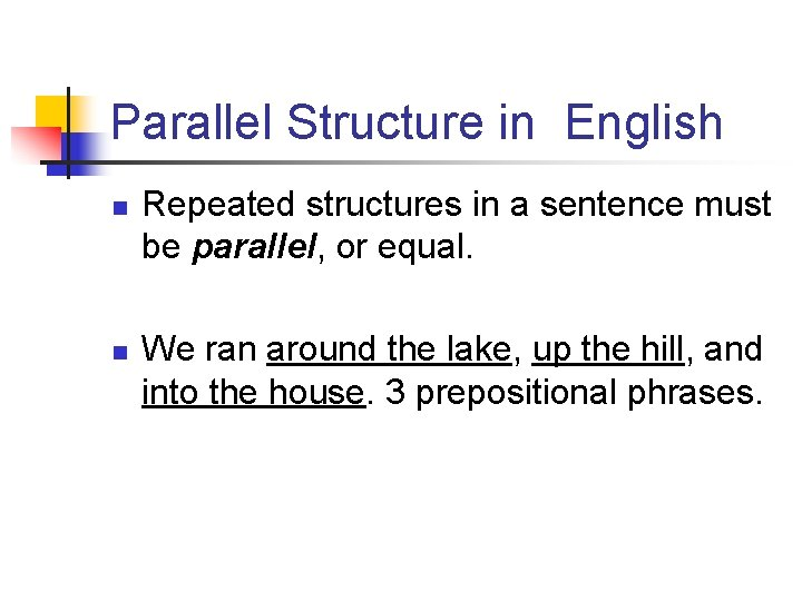 Parallel Structure in English n n Repeated structures in a sentence must be parallel,