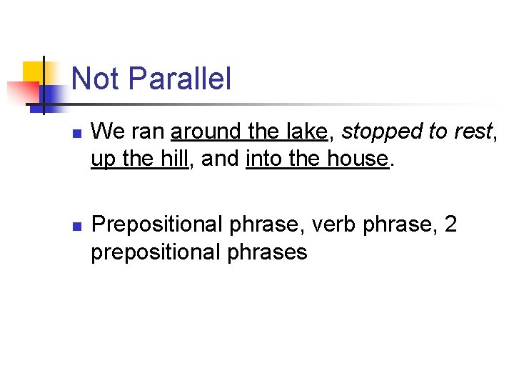 Not Parallel n n We ran around the lake, stopped to rest, up the