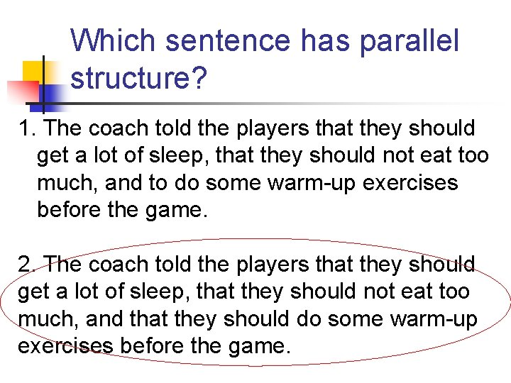 Which sentence has parallel structure? 1. The coach told the players that they should