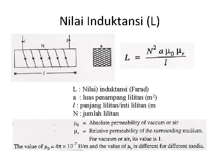 Nilai Induktansi (L) L : Nilai) induktansi (Farad) a : luas penampang lilitan (m