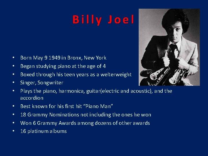 Billy Joel • • • Born May 9 1949 in Bronx, New York Began