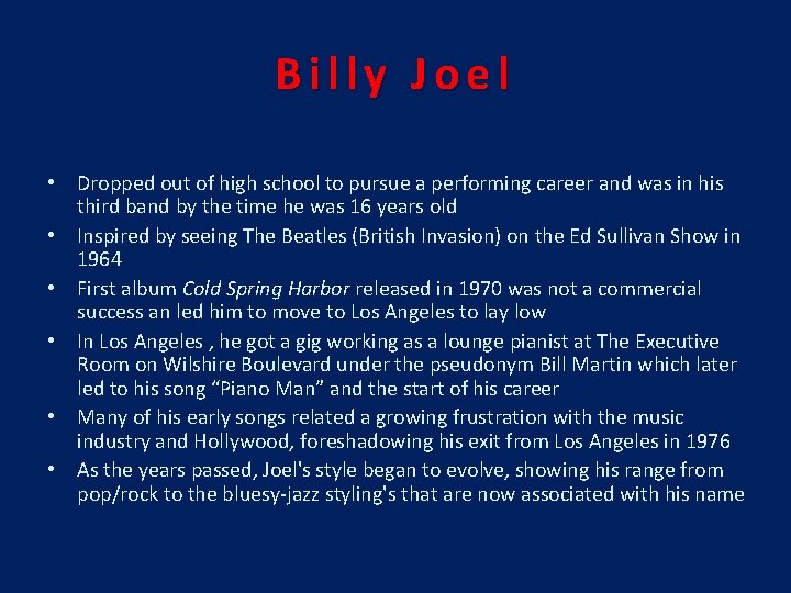 Billy Joel • Dropped out of high school to pursue a performing career and