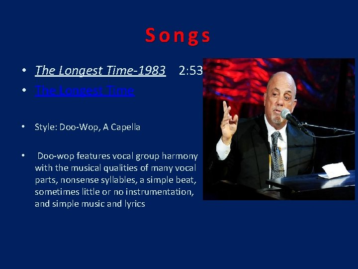 Songs • The Longest Time-1983 2: 53 • The Longest Time • Style: Doo-Wop,