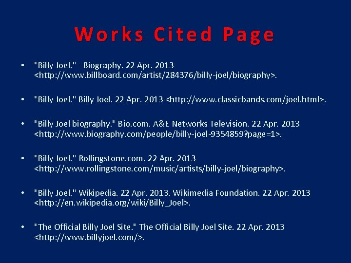 """Works Cited Page • """"Billy Joel. """" - Biography. 22 Apr. 2013 <http: //www."""