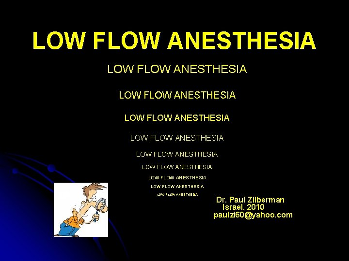 LOW FLOW ANESTHESIA LOW FLOW ANESTHESIA LOW FLOW ANESTHESIA Dr. Paul Zilberman Israel, 2010