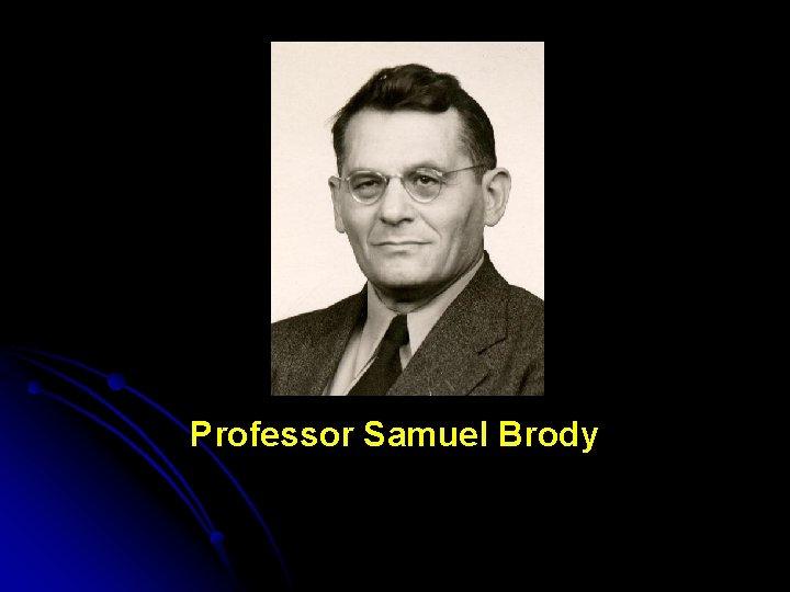 Professor Samuel Brody