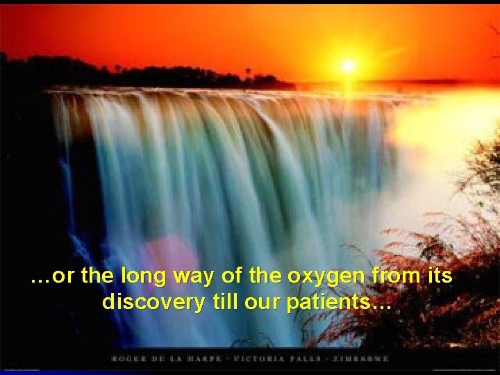 …or the long way of the oxygen from its discovery till our patients…