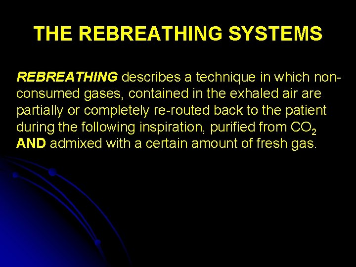 THE REBREATHING SYSTEMS REBREATHING describes a technique in which nonconsumed gases, contained in the