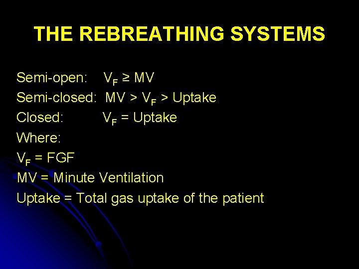 THE REBREATHING SYSTEMS Semi-open: VF ≥ MV Semi-closed: MV > VF > Uptake Closed: