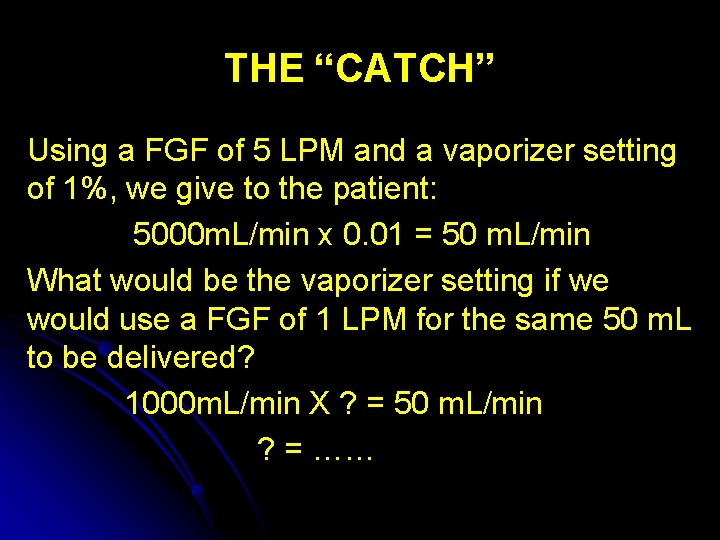 """THE """"CATCH"""" Using a FGF of 5 LPM and a vaporizer setting of 1%,"""