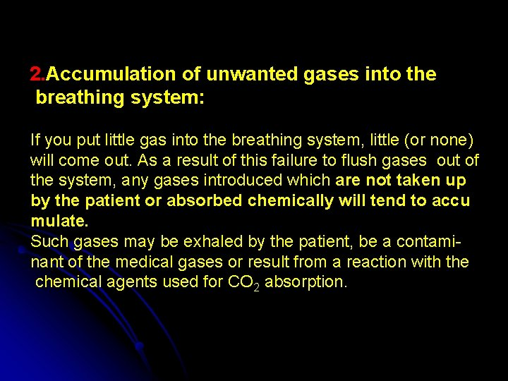 2. Accumulation of unwanted gases into the breathing system: If you put little gas
