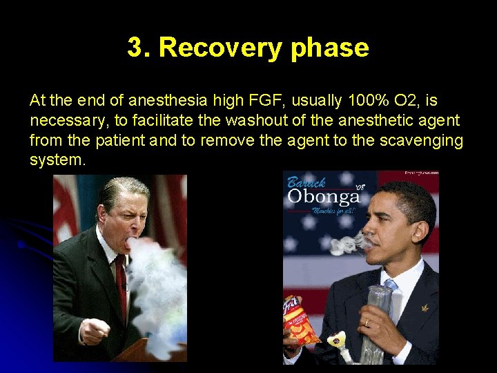 3. Recovery phase At the end of anesthesia high FGF, usually 100% O 2,