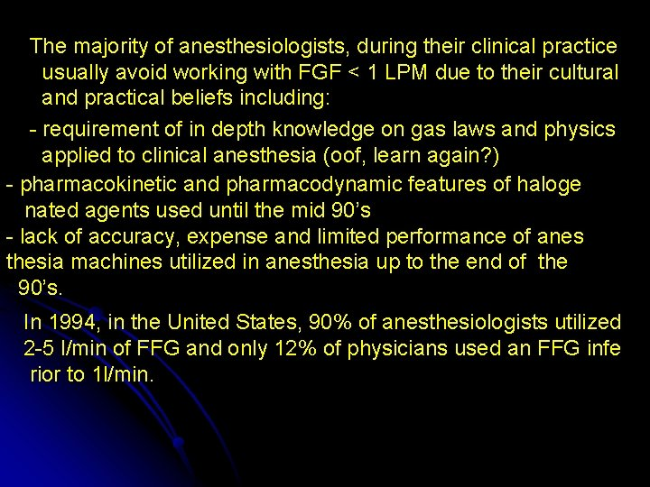 The majority of anesthesiologists, during their clinical practice usually avoid working with FGF <